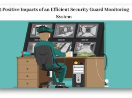 5 Positive Impacts of an Efficient Security Guard Monitoring System