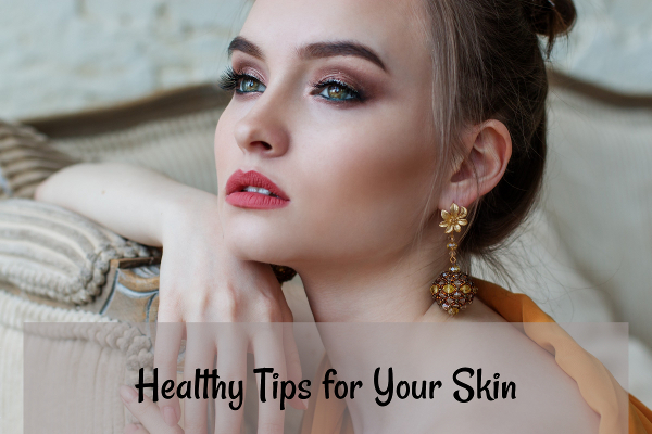 Healthy Tips for Your Skin