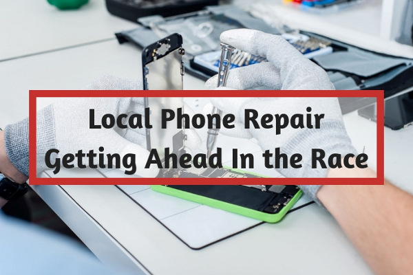 Local Phone Repair Getting Ahead In the Race