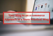 Your Way to an e-commerce Approach in a More Practical Way