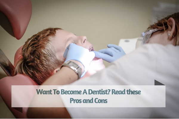 Want To Become A Dentist? Read these Pros and Cons