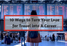 10 Ways to Turn Your Love for Travel into A Career