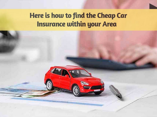 Here is how to find the Cheap Car Insurance within your Area