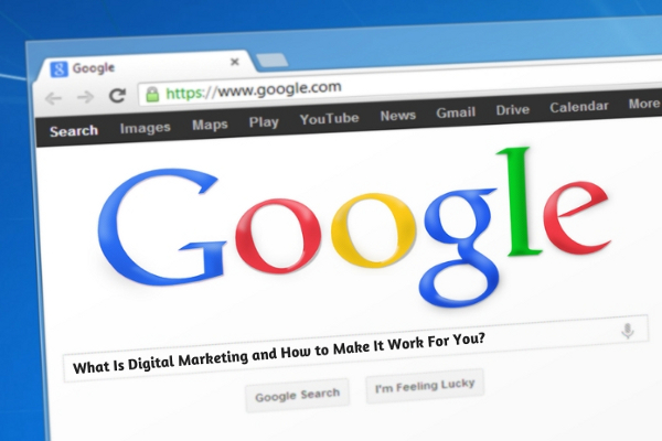 What Is Digital Marketing and How to Make It Work For You