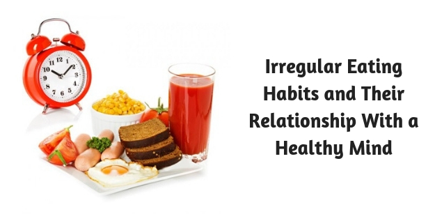Irregular Eating Habits and Their Relationship with a Healthy Mind