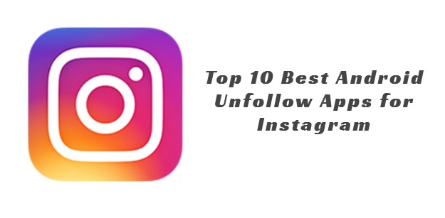 Top 10 Best Android Unfollow Apps for...