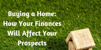 Buying a Home- How Your Finances Will Affect Your Prospects
