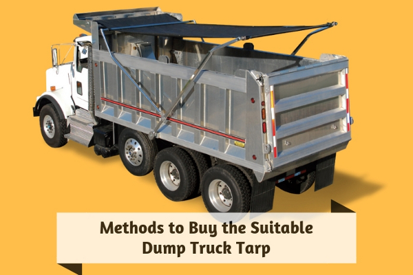 Methods to Buy the Suitable Dump Truck Tarp