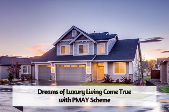 Dreams of Luxury Living Come True with PMAY Scheme