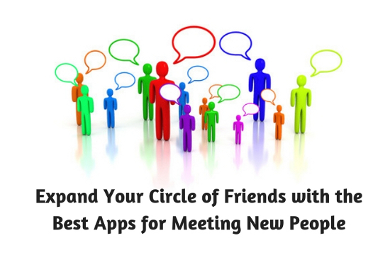 Expand Your Circle of Friends with the Best Apps for Meeting New People