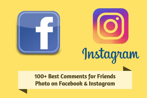 100+ Best Comments for Friends Photo on Facebook & Instagram