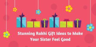 Stunning Rakhi Gift Ideas to Make Your Sister Feel Good