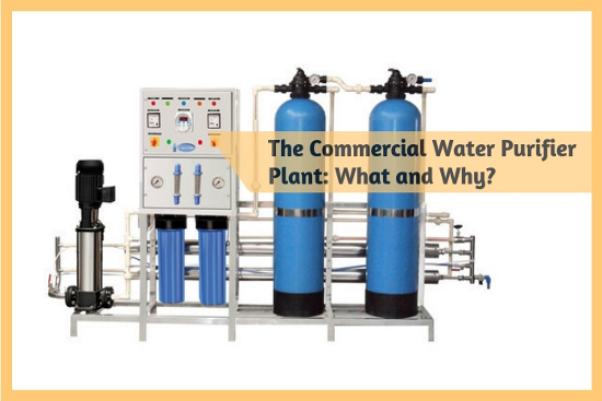 The Commercial Water Purifier Plant- What and Why
