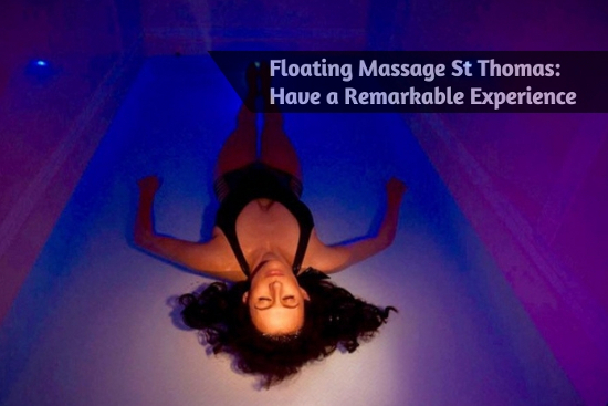 Floating Massage St Thomas - Have a Remarkable Experience
