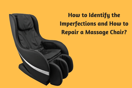 How to Identify the Imperfections and How to Repair a Massage Chair