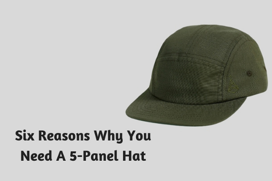 Six Reasons Why You Need A 5-Panel Hat