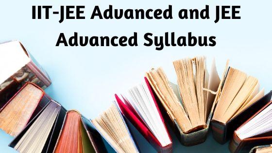 IIT-JEE Advanced and JEE Advanced Syllabus