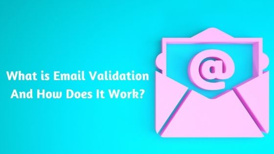 What is Email Validation And How Does It Work?