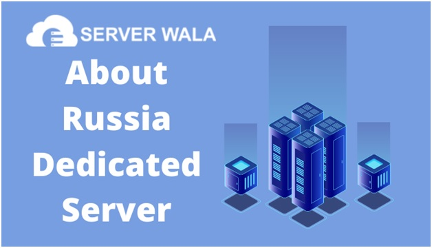 About Serverwala's Russia Dedicated Server