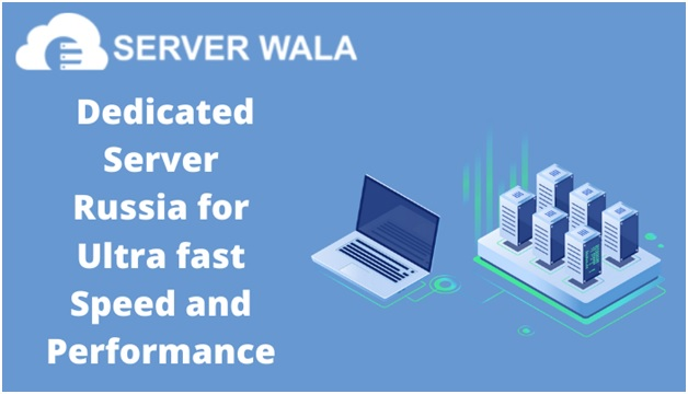 Serverwalas Dedicated Server Russia for Ultra fast Speed and Performance