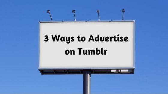 3 Ways to Advertise on Tumblr