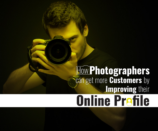 How Photographers Can Get More Customers By Improving Their Online Profile